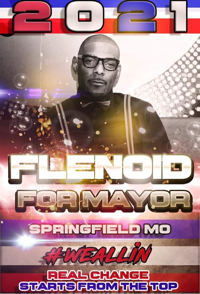 2021 Flenoid for mayor. Springfield, Missouri #WEALLIN Real change starts from the top.
